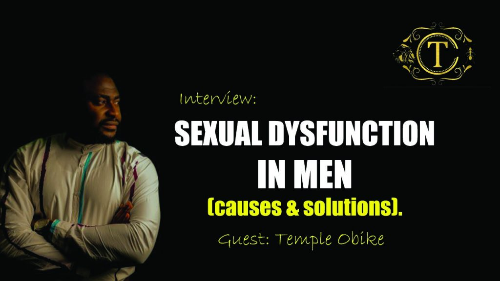 Interview: Male Sexual Dysfunction, It's Causes & Solution by Temple Obike