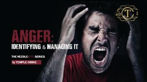 Anger, identifying and managing it by Temple Obike