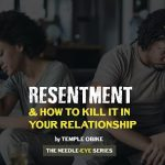 Resentment between partners and how to deal with it by Temple Obike